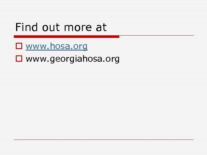 Find out more at o www. hosa. org o www. georgiahosa. org