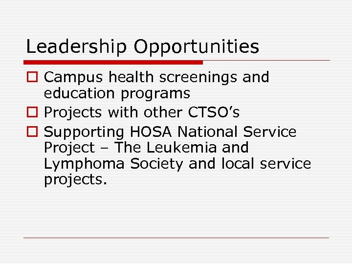 Leadership Opportunities o Campus health screenings and education programs o Projects with other CTSO's