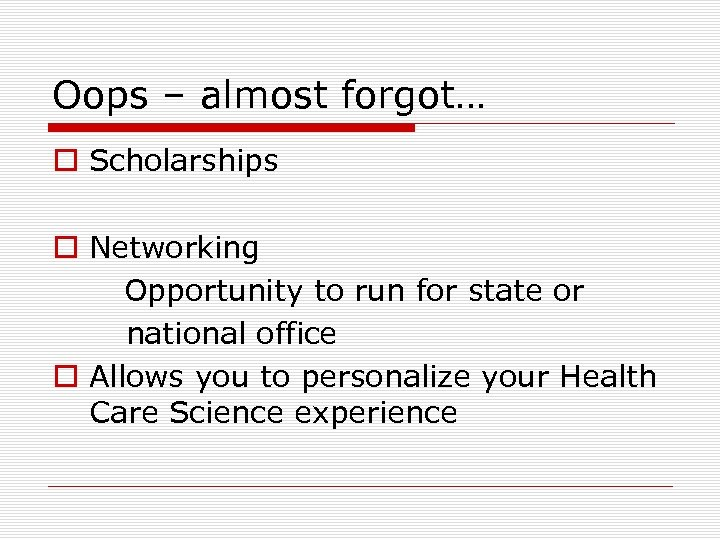 Oops – almost forgot… o Scholarships o Networking Opportunity to run for state or