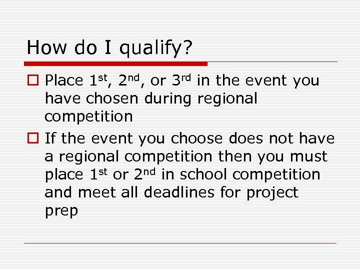 How do I qualify? o Place 1 st, 2 nd, or 3 rd in