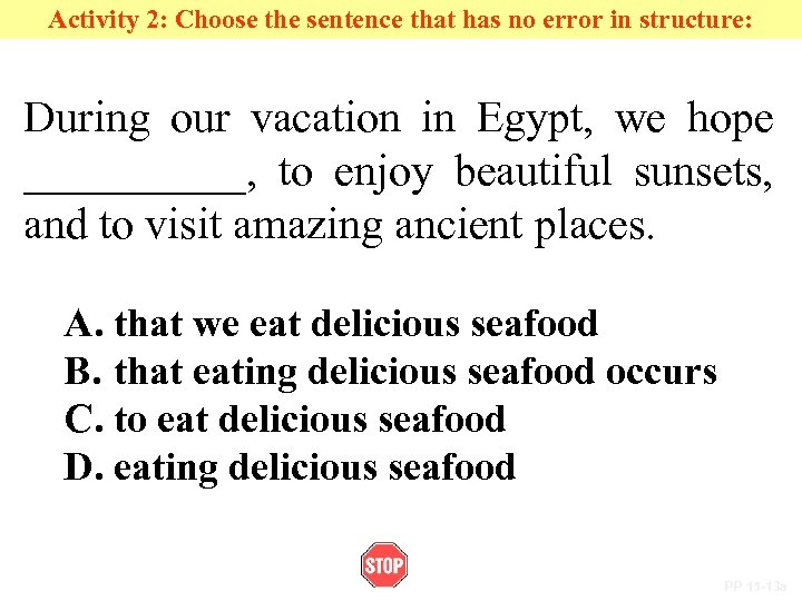 Activity 2: Choose the sentence that has no error in structure: During our vacation