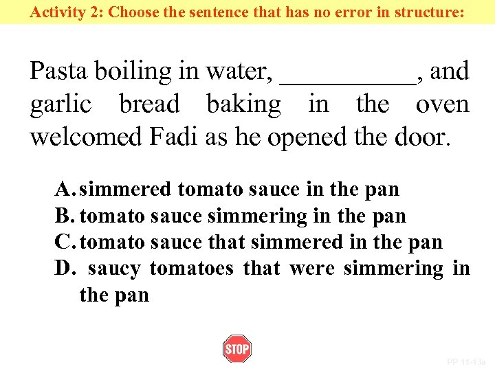 Activity 2: Choose the sentence that has no error in structure: Pasta boiling in