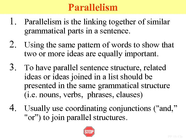 Parallelism 1. Parallelism is the linking together of similar grammatical parts in a sentence.