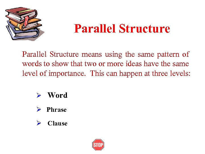 Parallel Structure means using the same pattern of words to show that two or