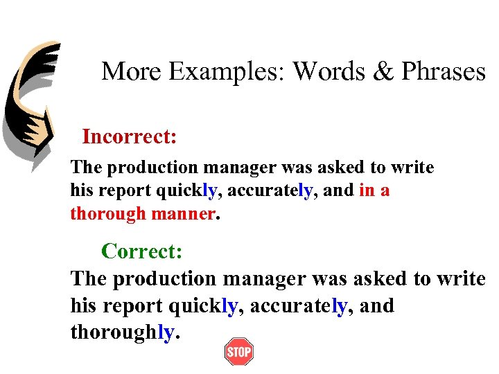 More Examples: Words & Phrases Incorrect: The production manager was asked to write his