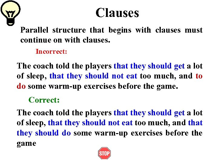 Clauses Parallel structure that begins with clauses must continue on with clauses. Incorrect: The