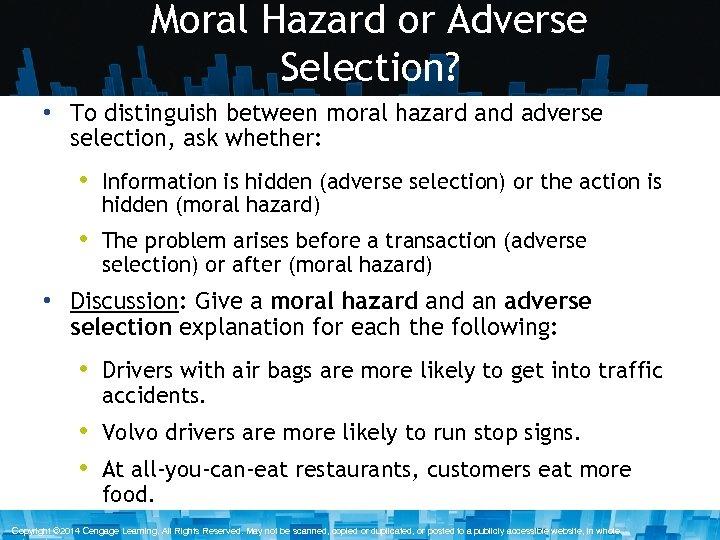 Moral Hazard or Adverse Selection? • To distinguish between moral hazard and adverse selection,
