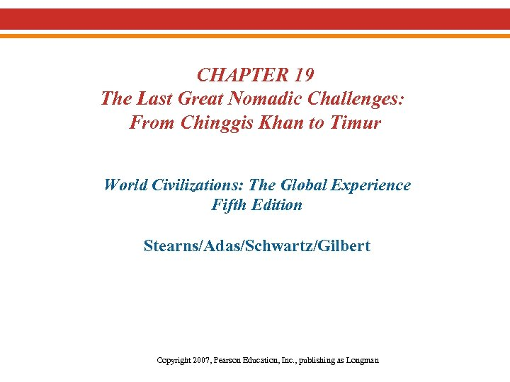 CHAPTER 19 The Last Great Nomadic Challenges: From Chinggis Khan to Timur World Civilizations: