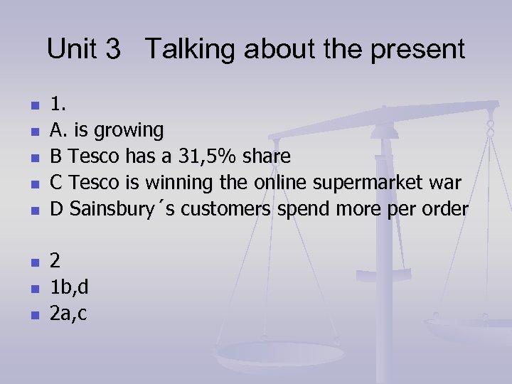 Unit 3 Talking about the present n n n n 1. A. is growing