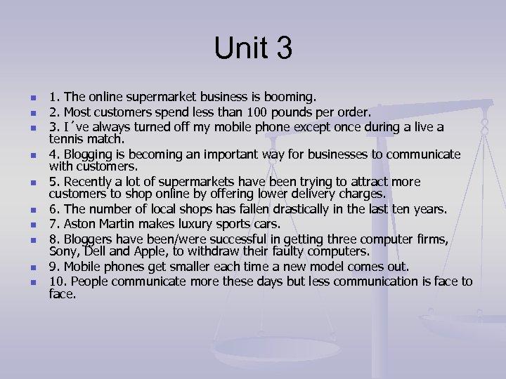 Unit 3 n n n n n 1. The online supermarket business is booming.