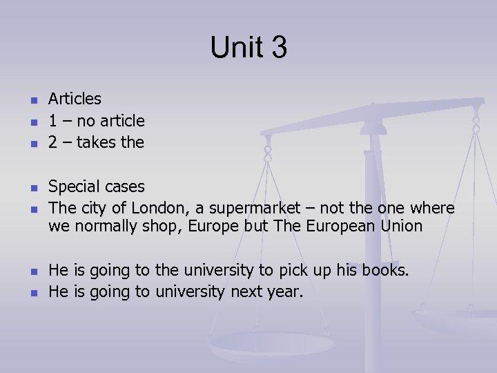 Unit 3 n n n n Articles 1 – no article 2 – takes