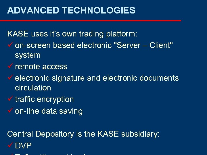 ADVANCED TECHNOLOGIES KASE uses it's own trading platform: ü on-screen based electronic