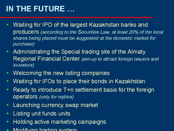 IN THE FUTURE … • Waiting for IPO of the largest Kazakhstan banks and