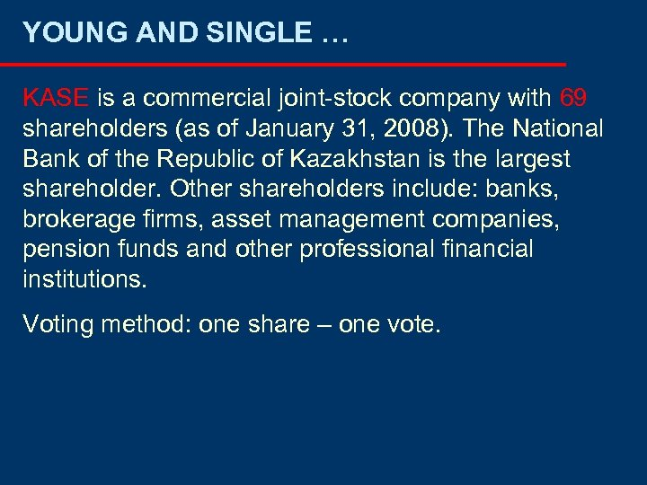 YOUNG AND SINGLE … KASE is a commercial joint-stock company with 69 shareholders (as