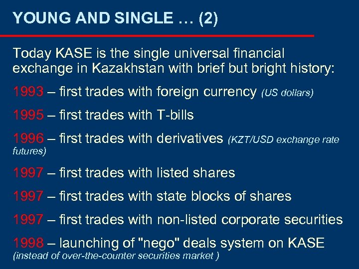 YOUNG AND SINGLE … (2) Today KASE is the single universal financial exchange in