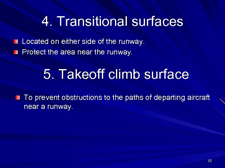 4. Transitional surfaces Located on either side of the runway. Protect the area near