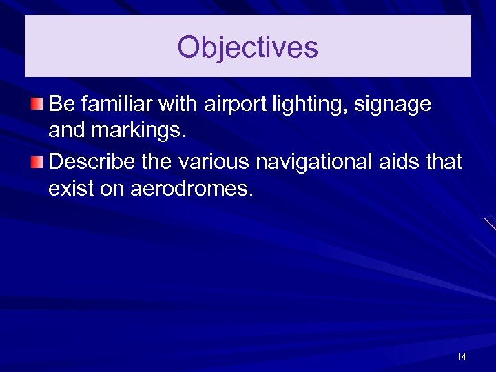 Objectives Be familiar with airport lighting, signage and markings. Describe the various navigational aids