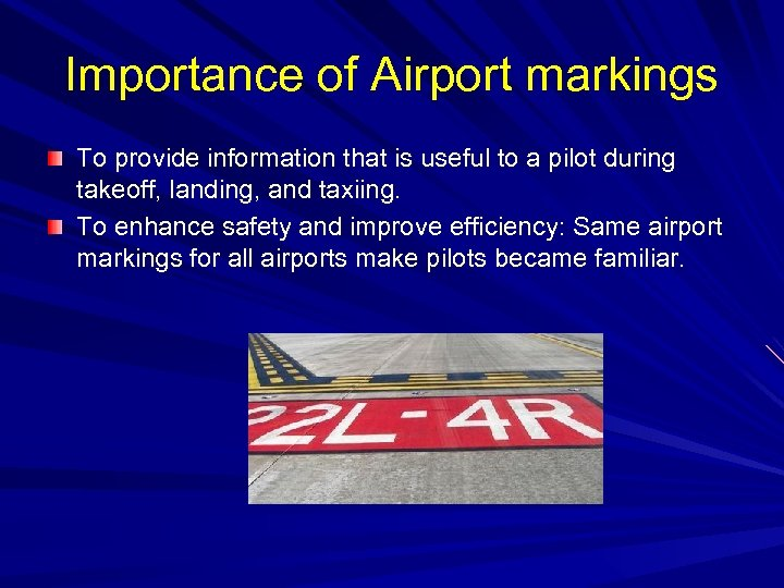Importance of Airport markings To provide information that is useful to a pilot during
