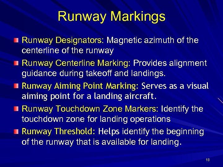 Runway Markings Runway Designators: Magnetic azimuth of the centerline of the runway Runway Centerline