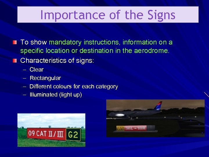 Importance of the Signs To show mandatory instructions, information on a specific location or