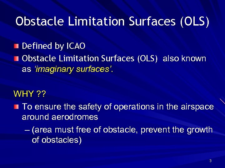 Obstacle Limitation Surfaces (OLS) Defined by ICAO Obstacle Limitation Surfaces (OLS) also known as