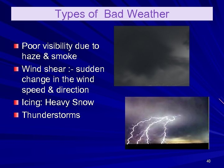 Types of Bad Weather Poor visibility due to haze & smoke Wind shear :
