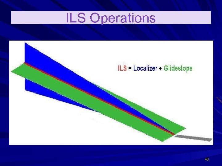 ILS Operations 48