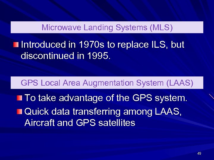 Microwave Landing Systems (MLS) Introduced in 1970 s to replace ILS, but discontinued in