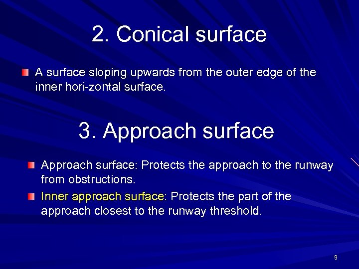 2. Conical surface A surface sloping upwards from the outer edge of the inner