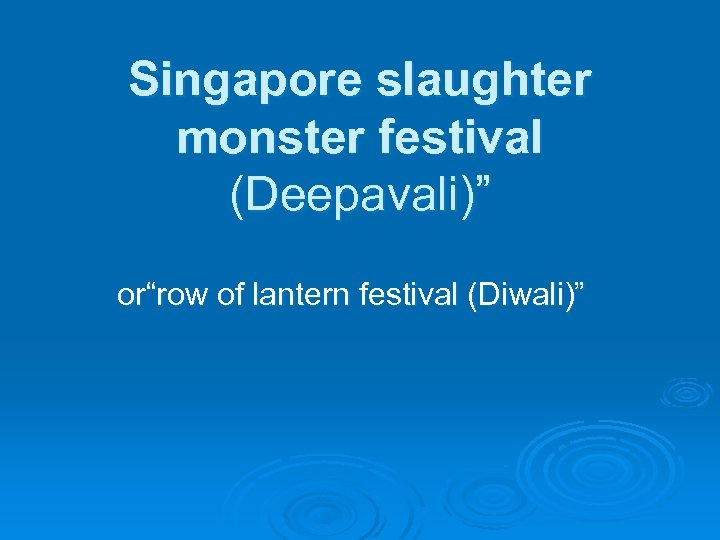 "Singapore slaughter monster festival (Deepavali)"" or""row of lantern festival (Diwali)"""