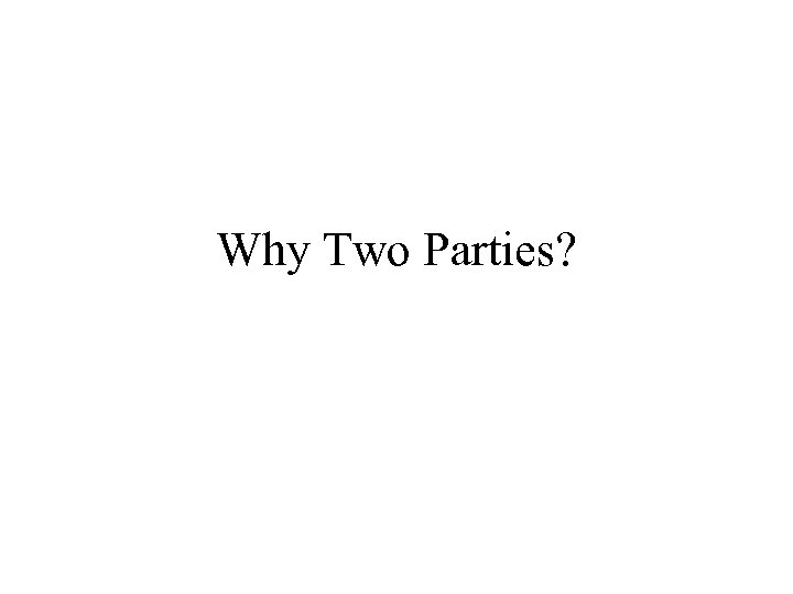 Why Two Parties?