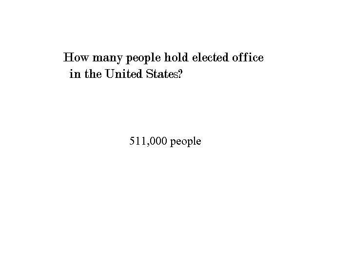 How many people hold elected office in the United States? 511, 000 people