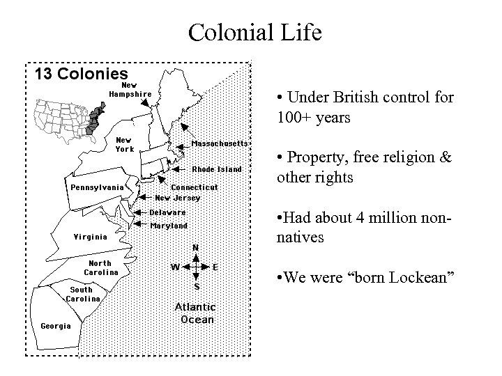 Colonial Life • Under British control for 100+ years • Property, free religion &