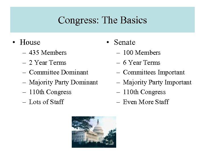 Congress: The Basics • House – – – 435 Members 2 Year Terms Committee