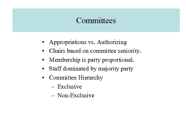 Committees • • • Appropriations vs. Authorizing Chairs based on committee seniority. Membership is