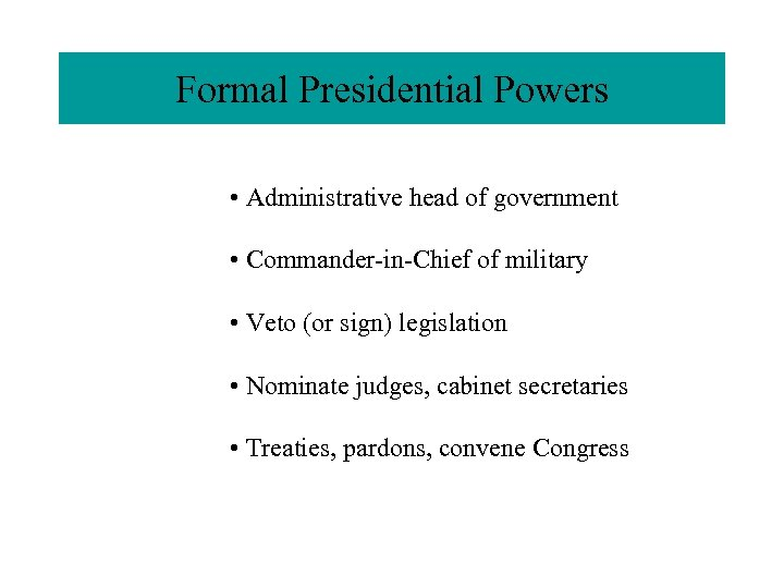 Formal Presidential. Powers Formal Presidential Powers • Administrative head of government • Commander-in-Chief of