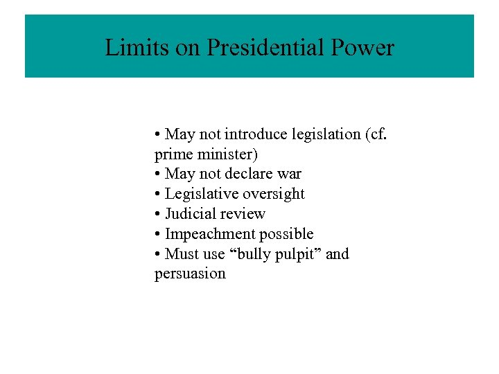 Limits on Presidential Power • May not introduce legislation (cf. prime minister) • May