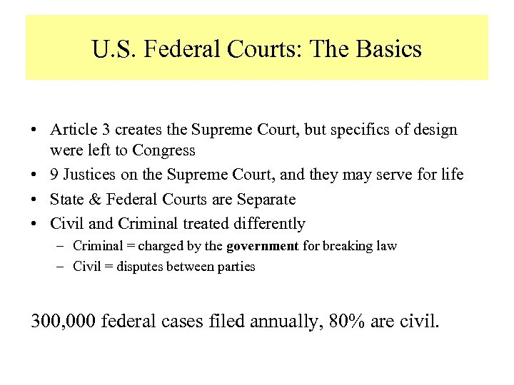 U. S. Federal Courts: The Basics • Article 3 creates the Supreme Court, but