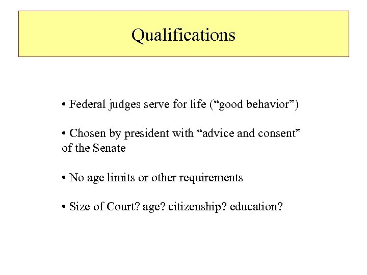 """Qualifications • Federal judges serve for life (""""good behavior"""") • Chosen by president with"""