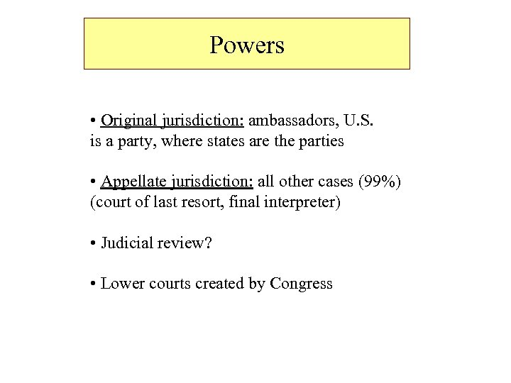 Powers • Original jurisdiction: ambassadors, U. S. is a party, where states are the