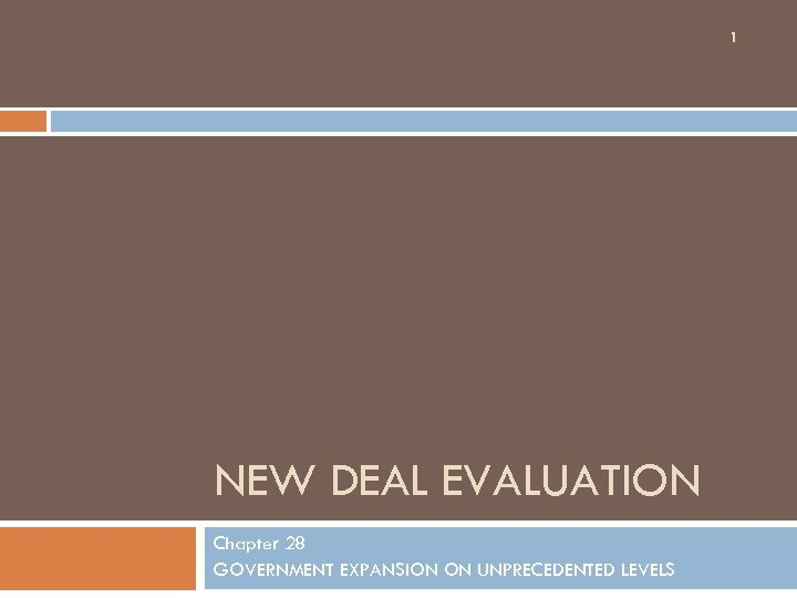 1 NEW DEAL EVALUATION Chapter 28 GOVERNMENT EXPANSION ON UNPRECEDENTED LEVELS