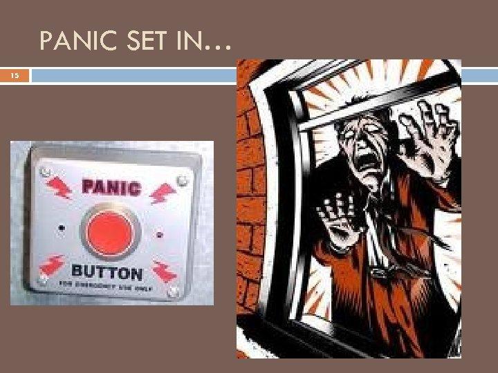 PANIC SET IN… 15