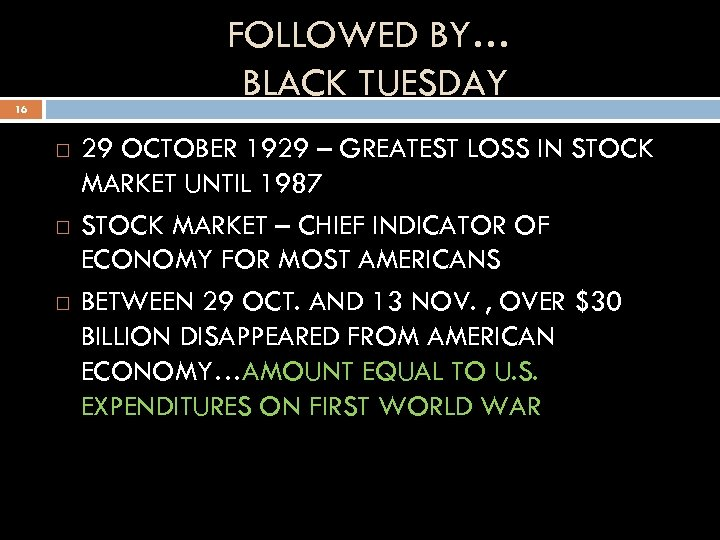 FOLLOWED BY… BLACK TUESDAY 16 29 OCTOBER 1929 – GREATEST LOSS IN STOCK MARKET