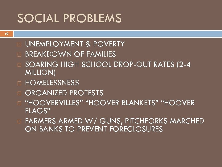 SOCIAL PROBLEMS 19 UNEMPLOYMENT & POVERTY BREAKDOWN OF FAMILIES SOARING HIGH SCHOOL DROP-OUT RATES