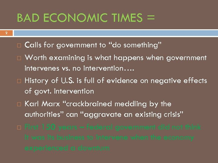 "BAD ECONOMIC TIMES = 2 Calls for government to ""do something"" Worth examining is"