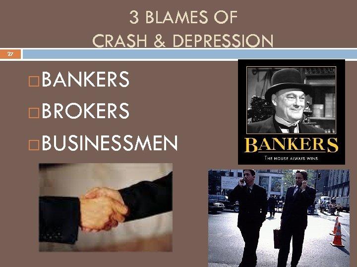 3 BLAMES OF CRASH & DEPRESSION 27 BANKERS BROKERS BUSINESSMEN