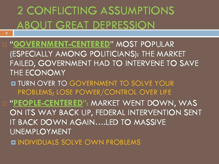 "3 2 CONFLICTING ASSUMPTIONS ABOUT GREAT DEPRESSION ""GOVERNMENT-CENTERED"" MOST POPULAR (ESPECIALLY AMONG POLITICIANS): THE"