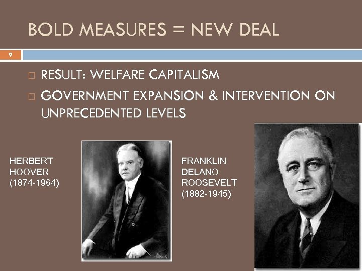 BOLD MEASURES = NEW DEAL 9 RESULT: WELFARE CAPITALISM GOVERNMENT EXPANSION & INTERVENTION ON