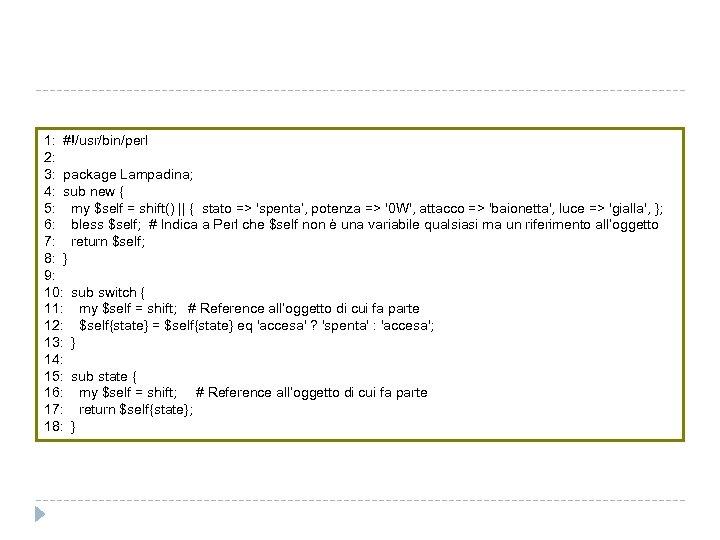 1: #!/usr/bin/perl 2: 3: package Lampadina; 4: sub new { 5: my $self =
