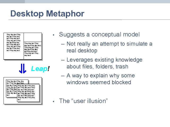 Desktop Metaphor • Suggests a conceptual model – Not really an attempt to simulate